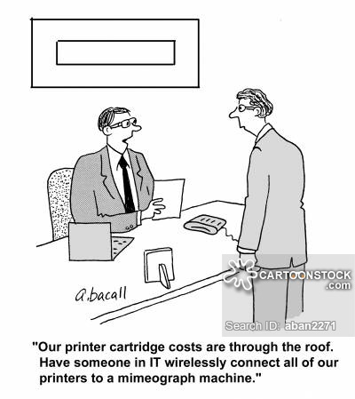 'Our printer cartridge cost are through the rood. Have someone in IT wirelessly connect all of our printers to a mimeograph machine.'